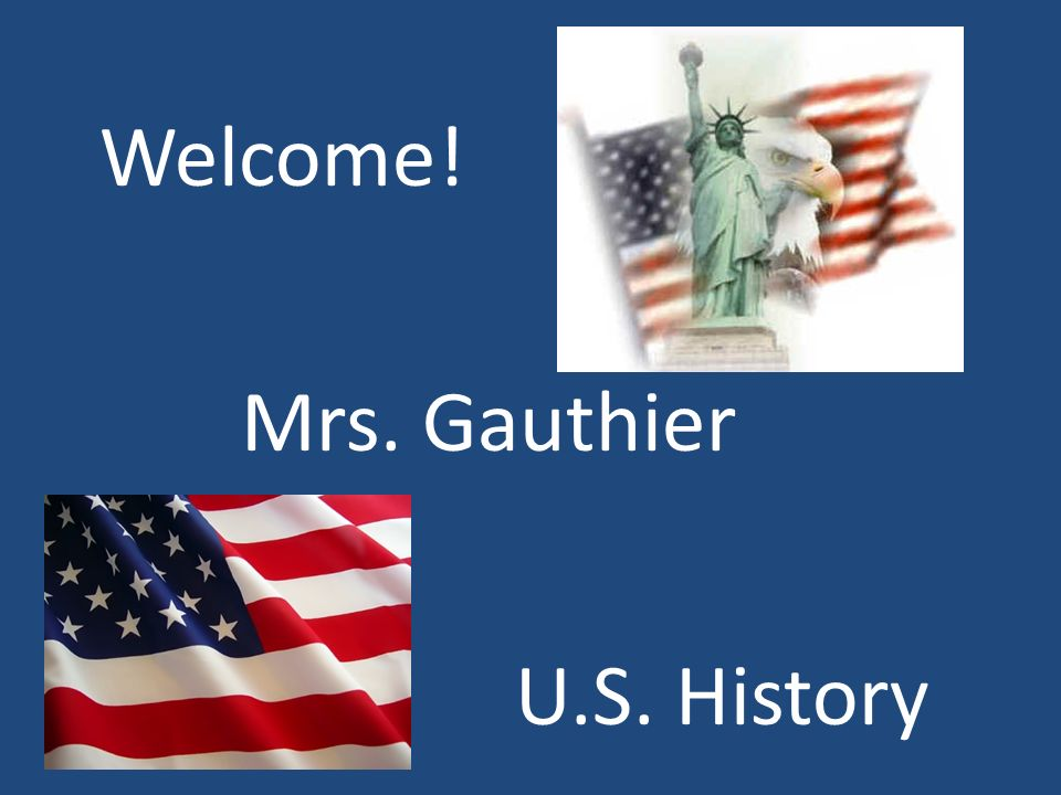 Welcome! Mrs. Gauthier U.S. History