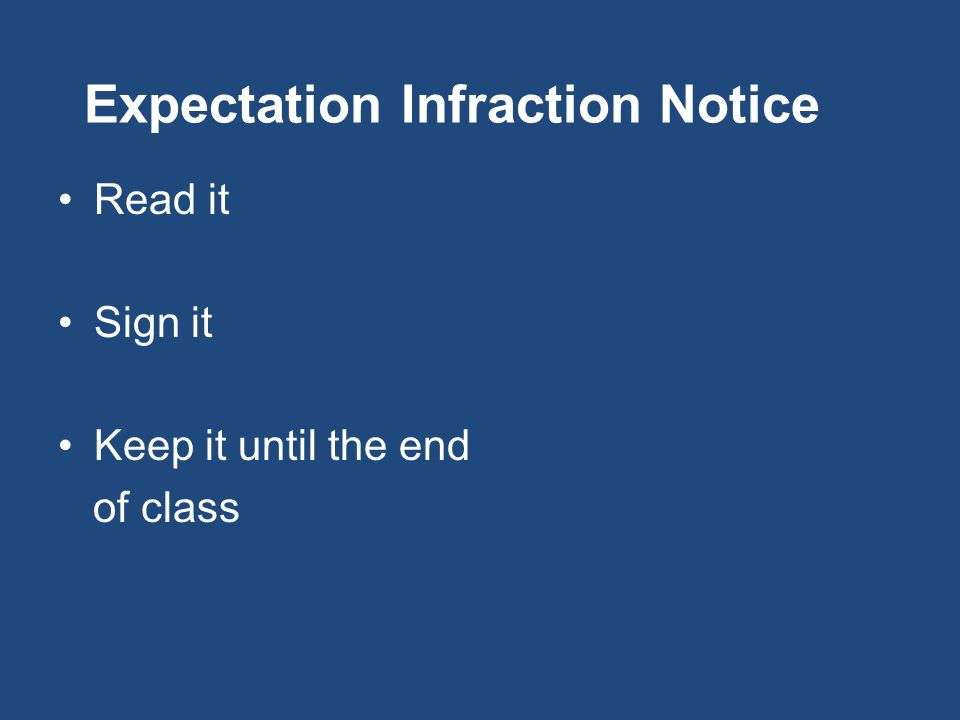 Expectation Infraction Notice Read it Sign it Keep it until the end of class