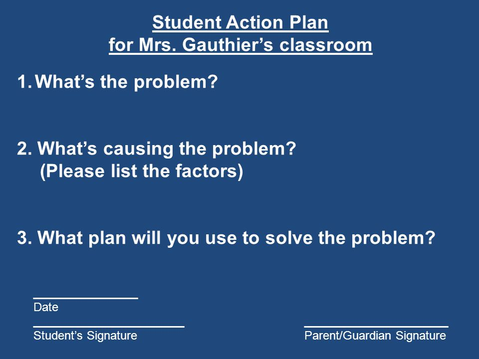 Student Action Plan for Mrs. Gauthier's classroom 1.What's the problem.