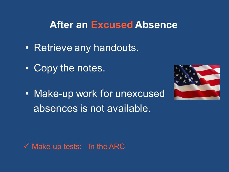 After an Excused Absence Retrieve any handouts. Copy the notes.