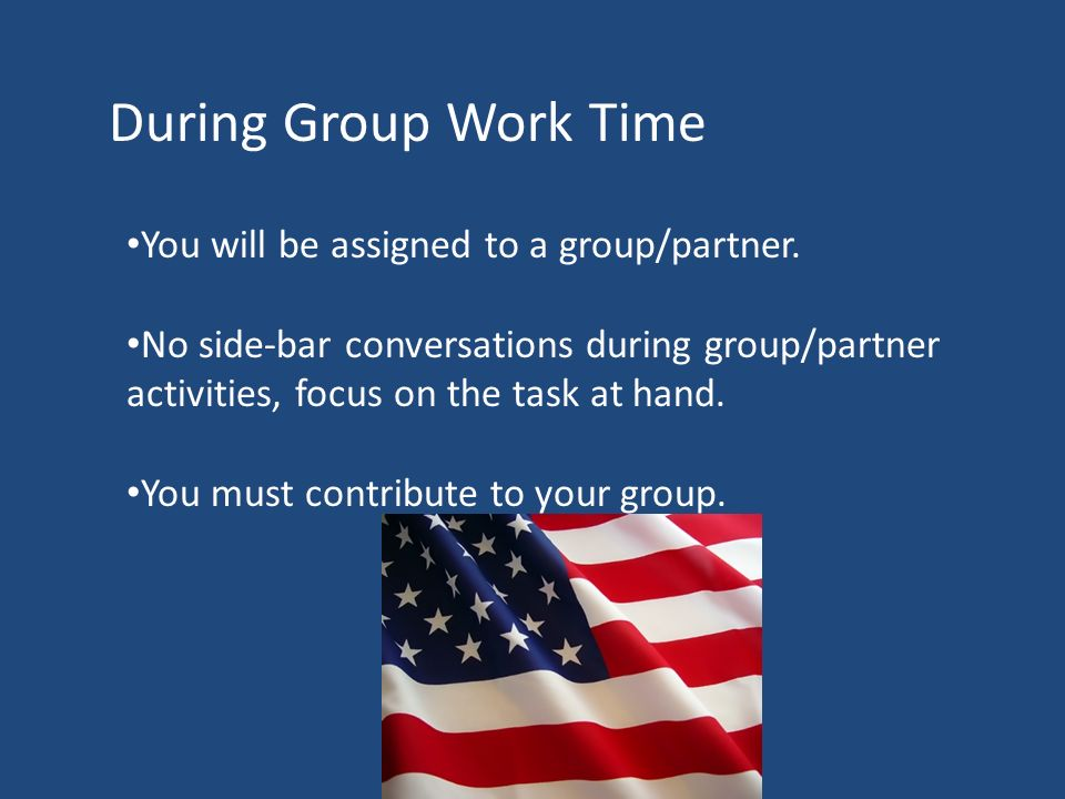 During Group Work Time You will be assigned to a group/partner.