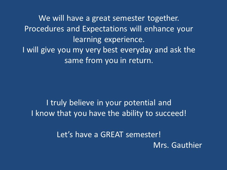 We will have a great semester together.