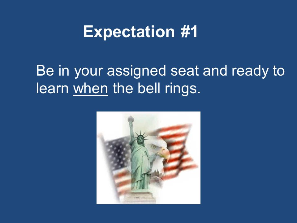 Expectation #1 Be in your assigned seat and ready to learn when the bell rings.