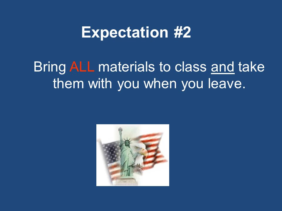 Expectation #2 Bring ALL materials to class and take them with you when you leave.