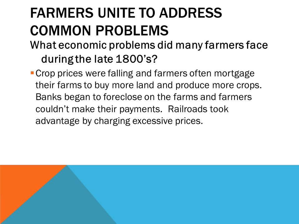 FARMERS UNITE TO ADDRESS COMMON PROBLEMS What economic problems did many farmers face during the late 1800's.