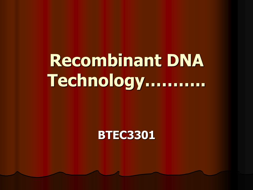 Recombinant DNA Technology……….. BTEC3301