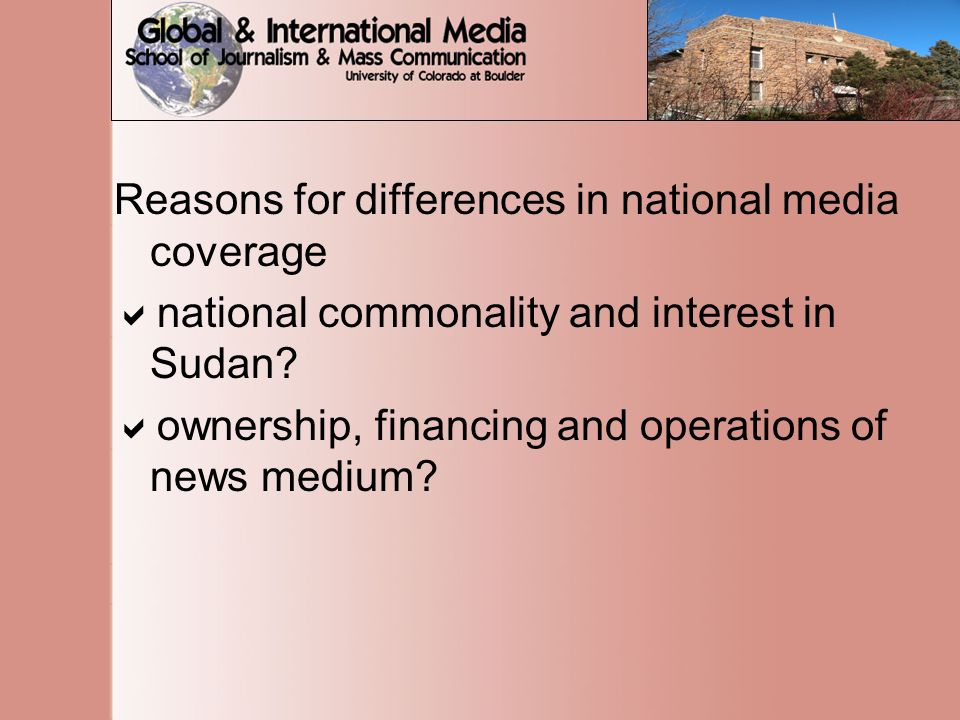 Reasons for differences in national media coverage  national commonality and interest in Sudan.