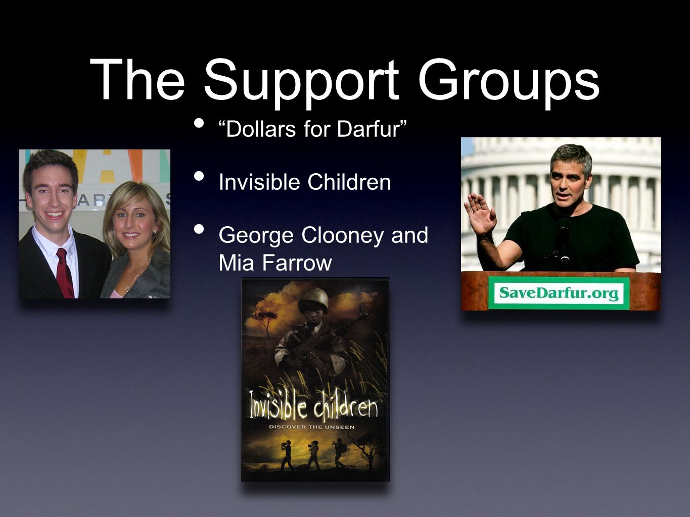 The Support Groups Dollars for Darfur Invisible Children George Clooney and Mia Farrow