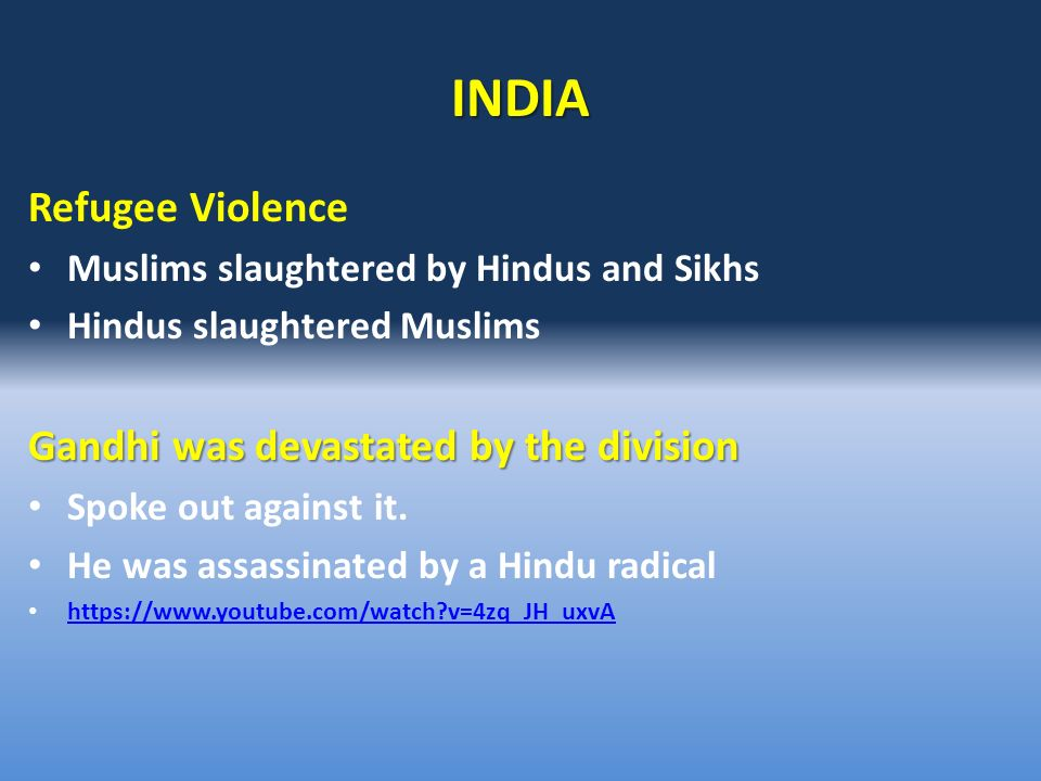 INDIA Refugee Violence Muslims slaughtered by Hindus and Sikhs Hindus slaughtered Muslims Gandhi was devastated by the division Spoke out against it.