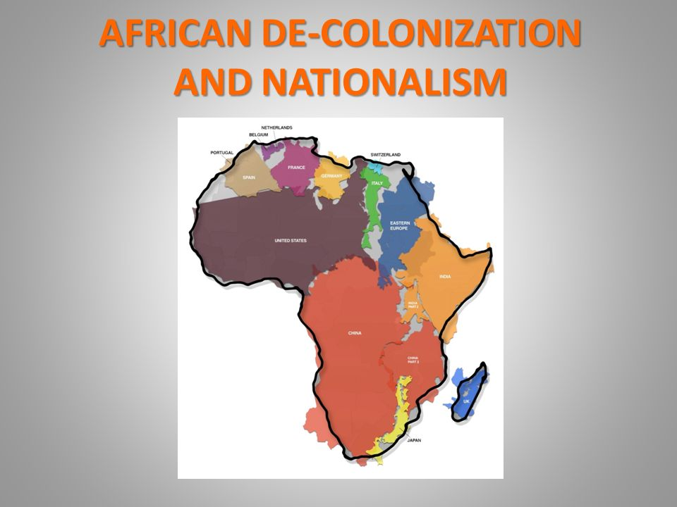 AFRICAN DE-COLONIZATION AND NATIONALISM