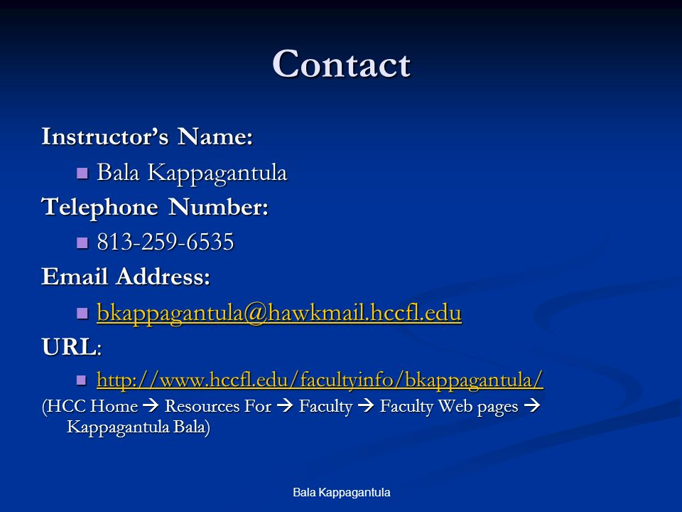 Bala Kappagantula Contact Instructor's Name: Bala Kappagantula Bala Kappagantula Telephone Number: Address:  URL: (HCC Home  Resources For  Faculty  Faculty Web pages  Kappagantula Bala)