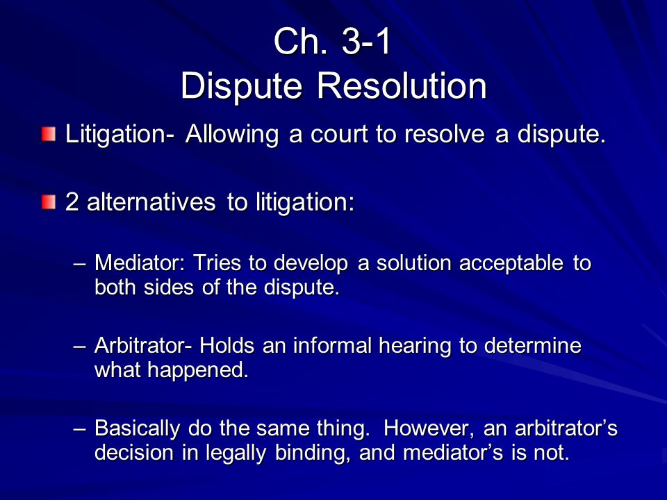 Ch. 3-1 Dispute Resolution Litigation- Allowing a court to resolve a dispute.