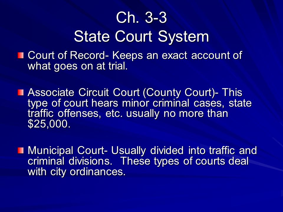 Ch. 3-3 State Court System Court of Record- Keeps an exact account of what goes on at trial.