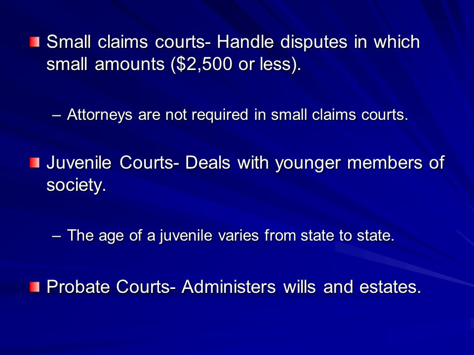 Small claims courts- Handle disputes in which small amounts ($2,500 or less).