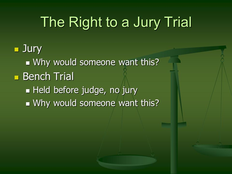 The Right to a Jury Trial Jury Jury Why would someone want this.