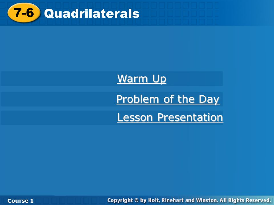 7-6 Quadrilaterals Course 1 Warm Up Warm Up Lesson Presentation Lesson Presentation Problem of the Day Problem of the Day