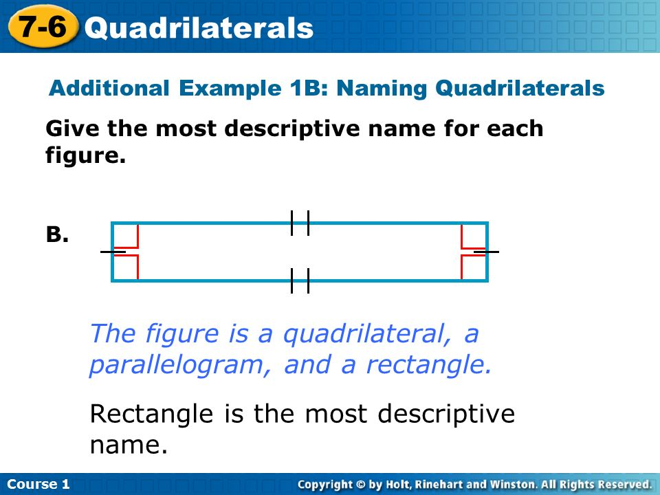 Course Quadrilaterals Additional Example 1B: Naming Quadrilaterals Give the most descriptive name for each figure.