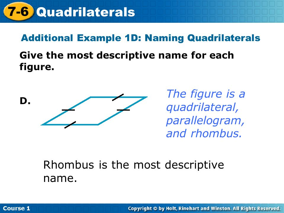 Course Quadrilaterals Additional Example 1D: Naming Quadrilaterals Give the most descriptive name for each figure.