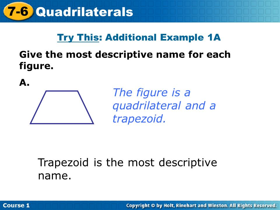 Course Quadrilaterals Try This: Additional Example 1A Give the most descriptive name for each figure.