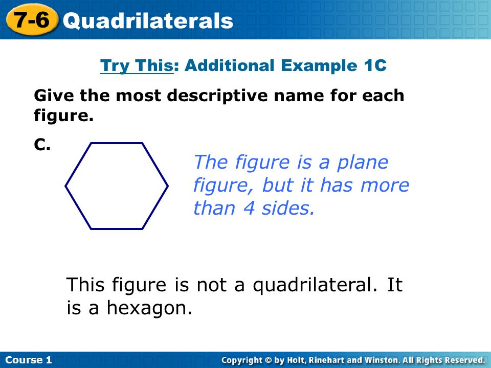 Course Quadrilaterals Try This: Additional Example 1C Give the most descriptive name for each figure.