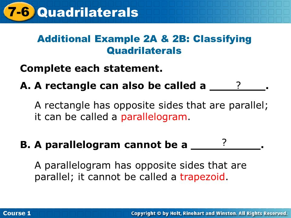 Course Quadrilaterals Additional Example 2A & 2B: Classifying Quadrilaterals Complete each statement.