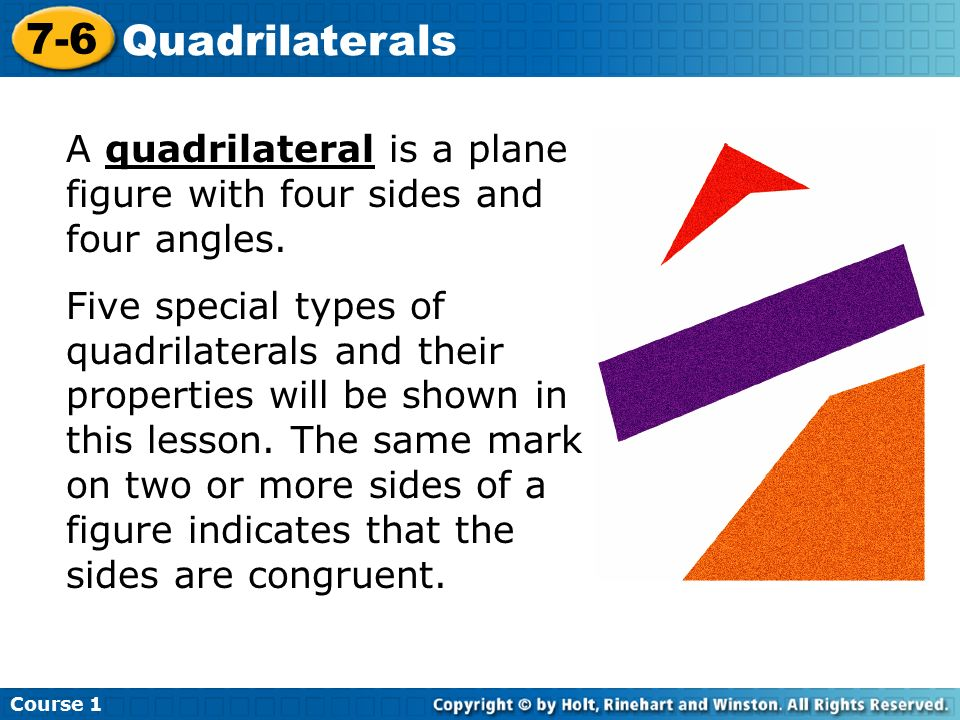 Course Quadrilaterals A quadrilateral is a plane figure with four sides and four angles.
