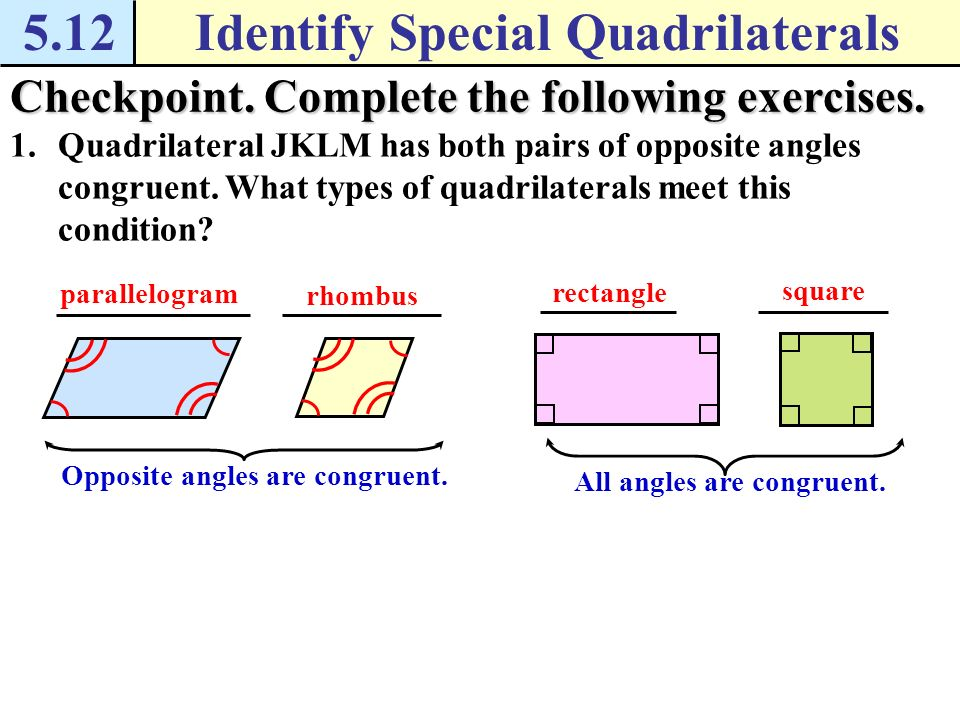 5.12Identify Special Quadrilaterals Example 1 Identify quadrilaterals Quadrilateral ABCD has both pairs of opposite sides congruent.