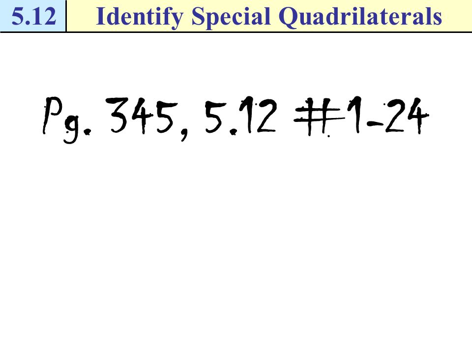 5.12Identify Special Quadrilaterals Checkpoint. Complete the following exercises.