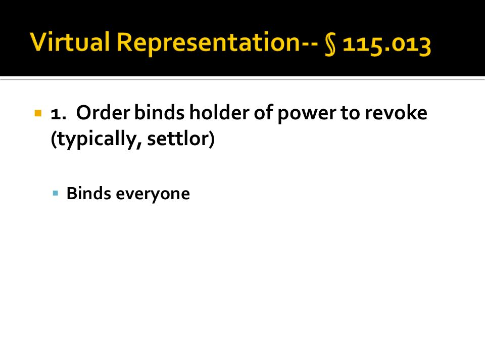  1. Order binds holder of power to revoke (typically, settlor)  Binds everyone