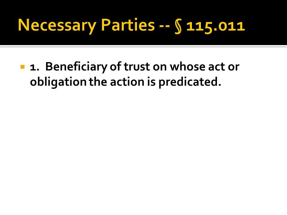  1. Beneficiary of trust on whose act or obligation the action is predicated.