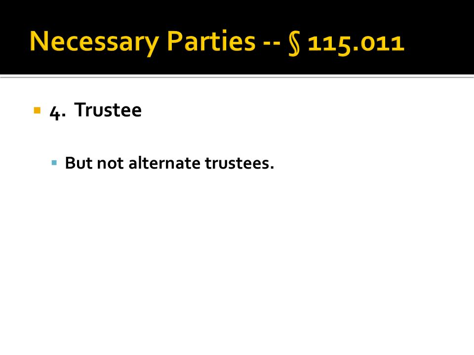  4. Trustee  But not alternate trustees.