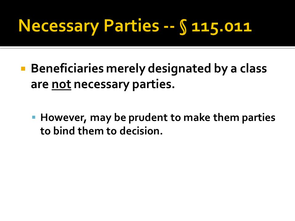 Beneficiaries merely designated by a class are not necessary parties.