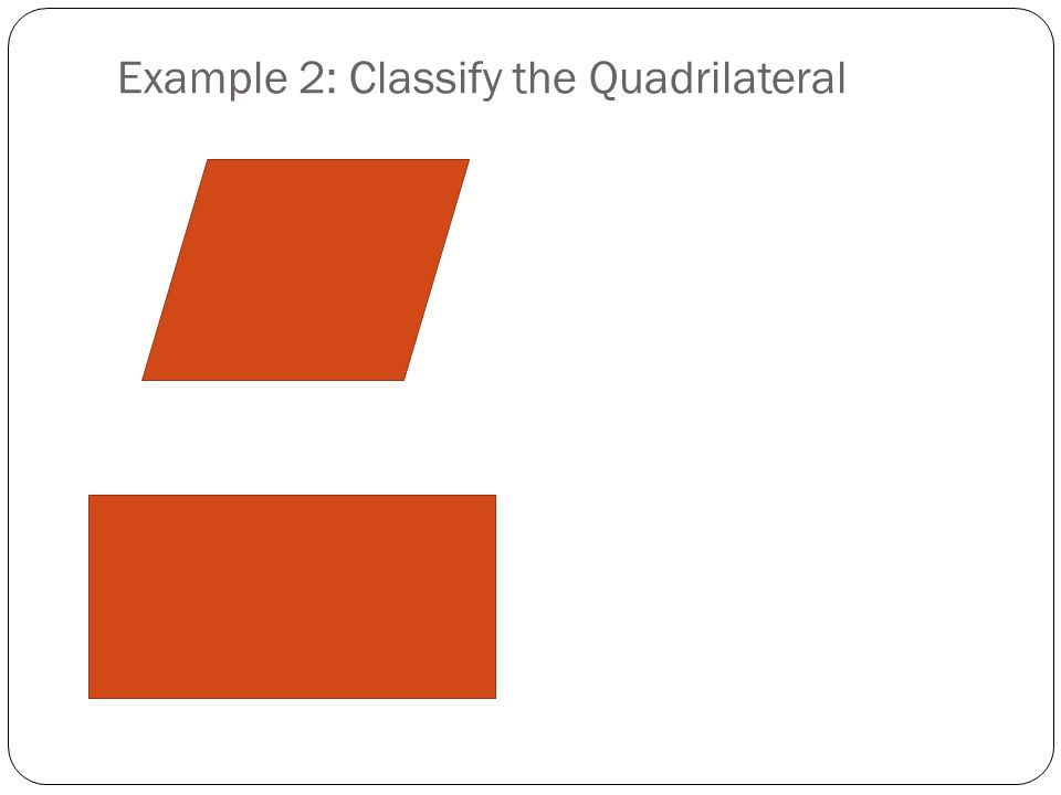Example 2: Classify the Quadrilateral