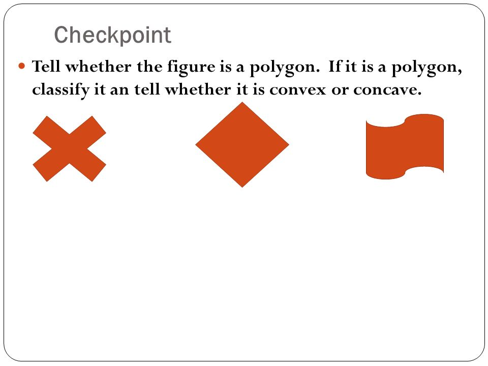 Checkpoint Tell whether the figure is a polygon.