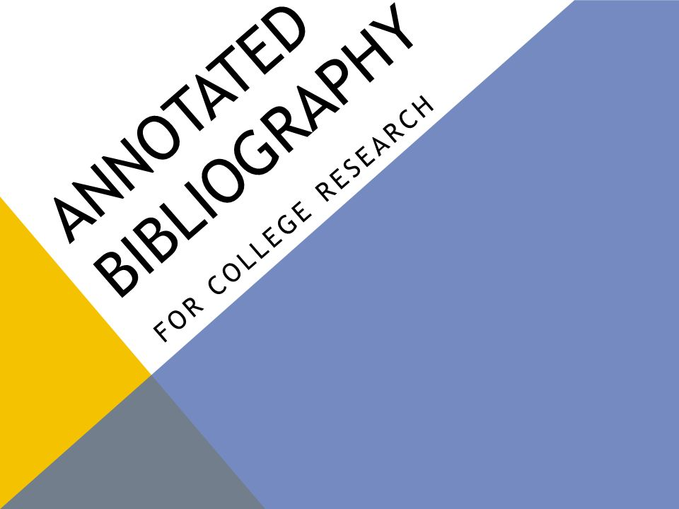 ANNOTATED BIBLIOGRAPHY FOR COLLEGE RESEARCH