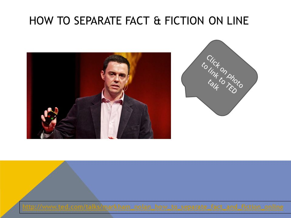 HOW TO SEPARATE FACT & FICTION ON LINE   Click on photo to link to TED talk