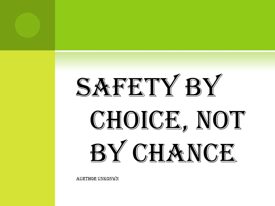 Safety by Choice, Not by Chance - AURTHOR UNKONWN