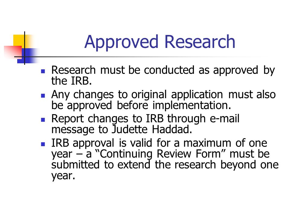 Approved Research Research must be conducted as approved by the IRB.