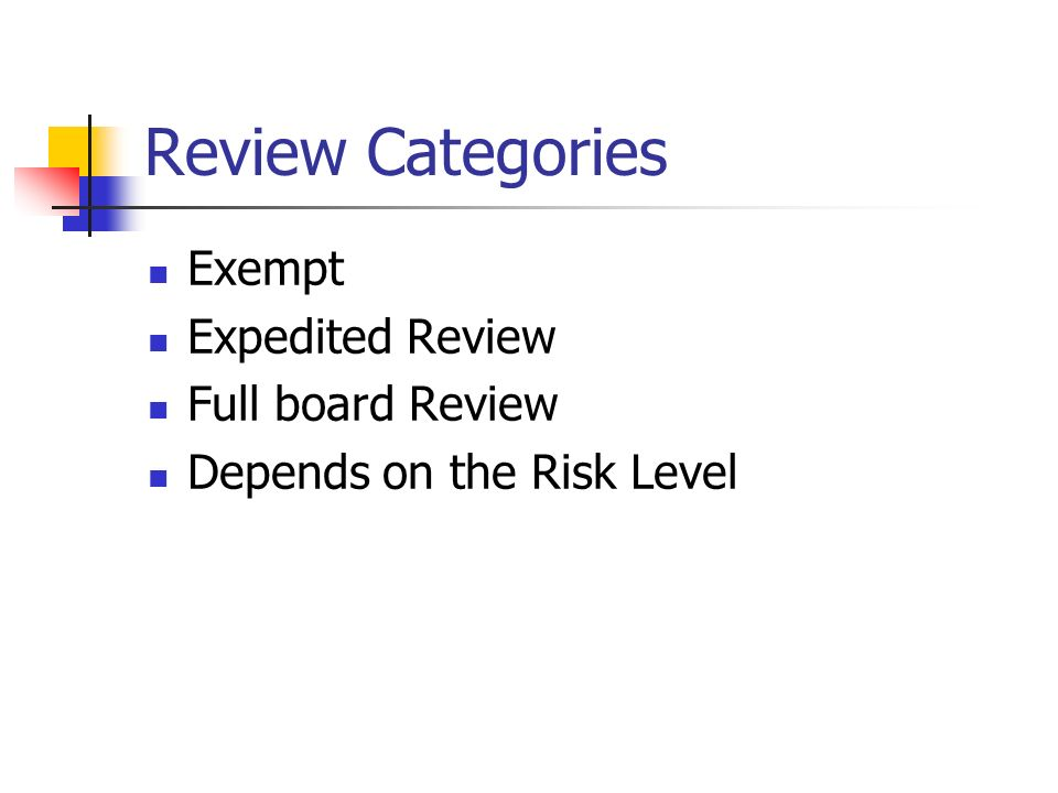 Review Categories Exempt Expedited Review Full board Review Depends on the Risk Level
