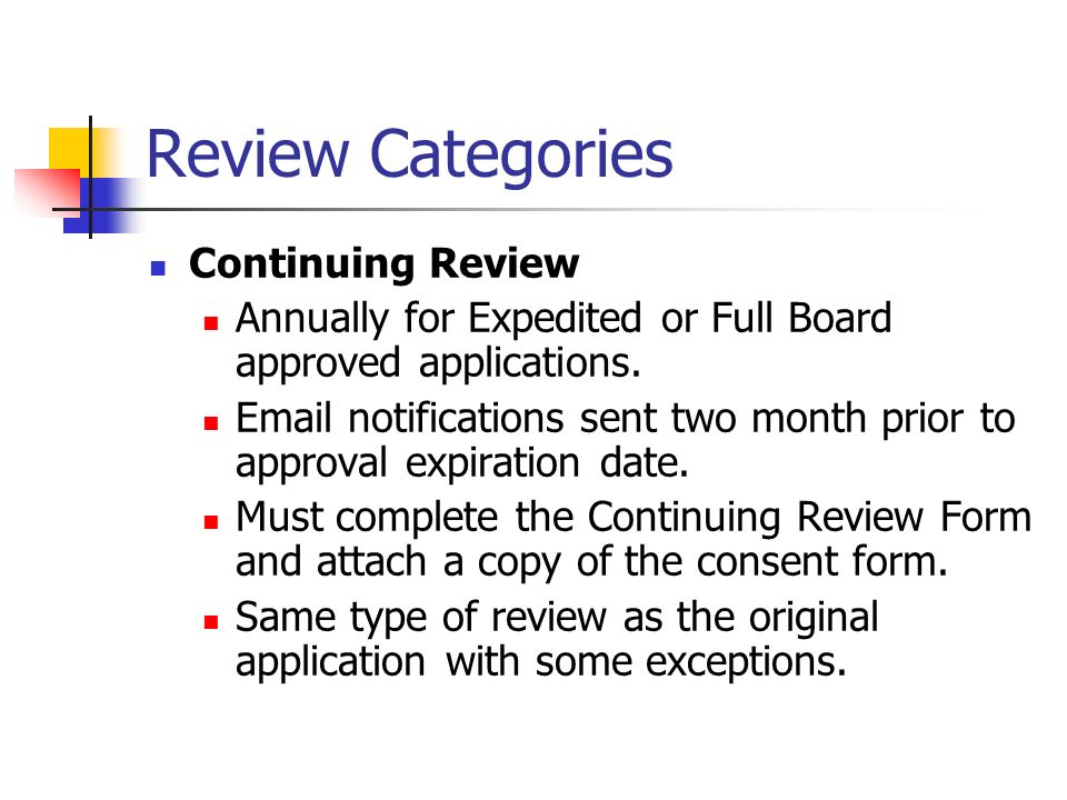 Review Categories Continuing Review Annually for Expedited or Full Board approved applications.
