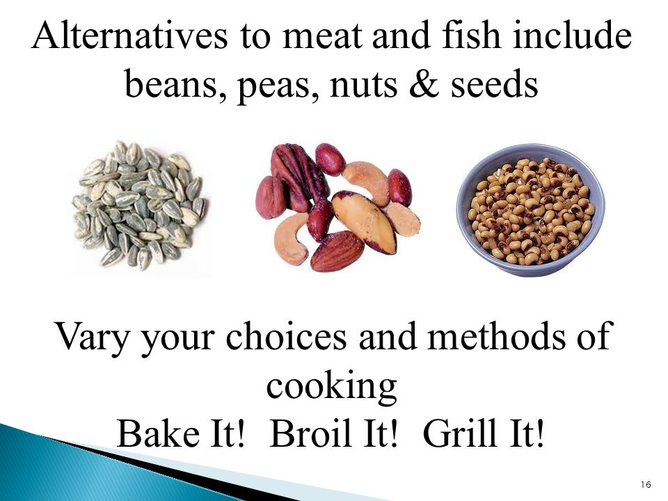 Alternatives to meat and fish include beans, peas, nuts & seeds 16 Vary your choices and methods of cooking Bake It.