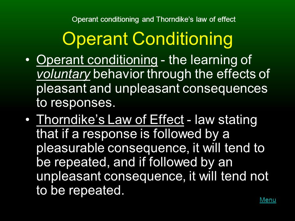 Operant Conditioning Operant conditioning - the learning of voluntary behavior through the effects of pleasant and unpleasant consequences to responses.