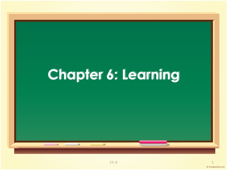 Chapter 6: Learning 1Ch. 6