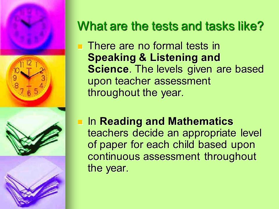 What are the tests and tasks like. There are no formal tests in Speaking & Listening and Science.