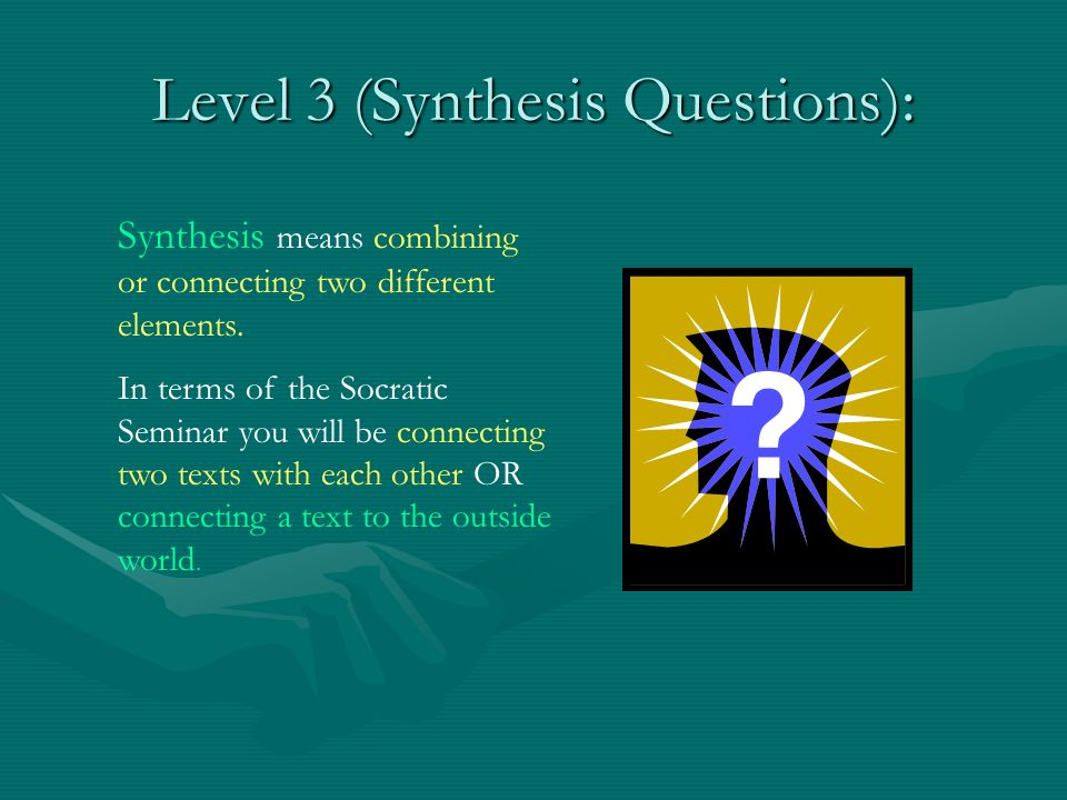 Level 3 (Synthesis Questions): Synthesis means combining or connecting two different elements.
