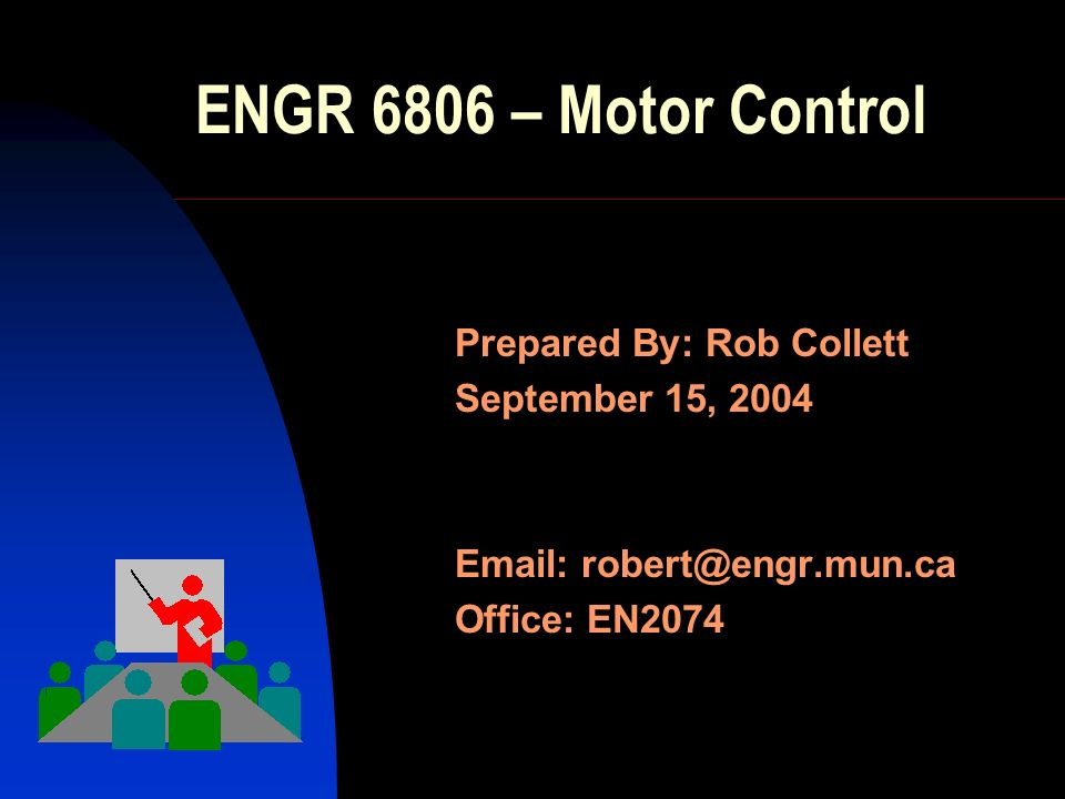 ENGR 6806 – Motor Control Prepared By: Rob Collett September 15, Office: EN2074