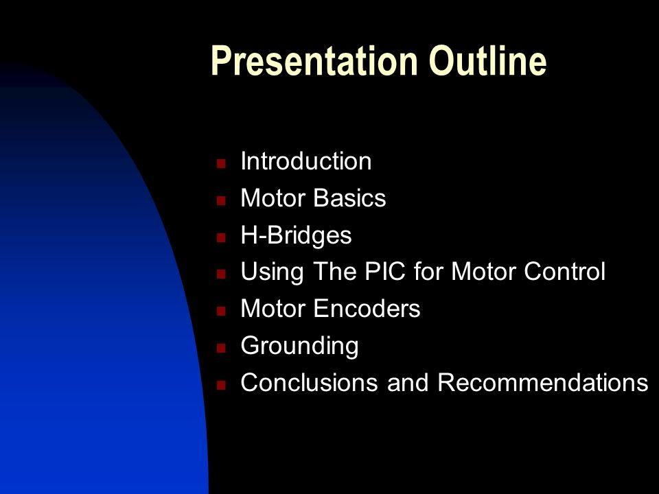 Presentation Outline Introduction Motor Basics H-Bridges Using The PIC for Motor Control Motor Encoders Grounding Conclusions and Recommendations
