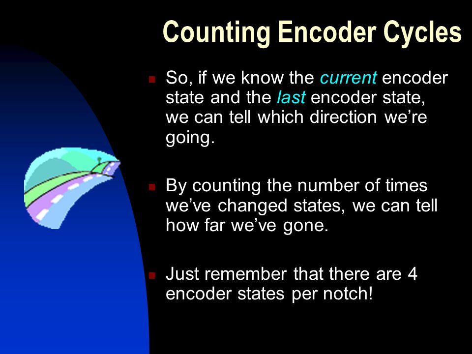 Counting Encoder Cycles So, if we know the current encoder state and the last encoder state, we can tell which direction we're going.
