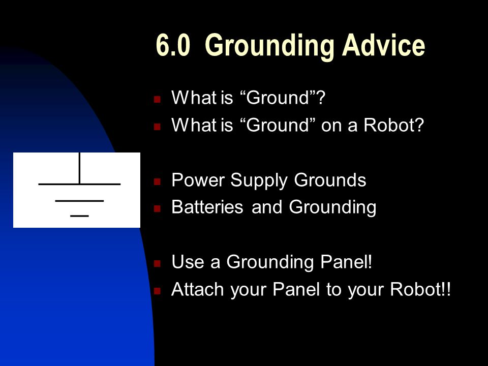 6.0 Grounding Advice What is Ground . What is Ground on a Robot.