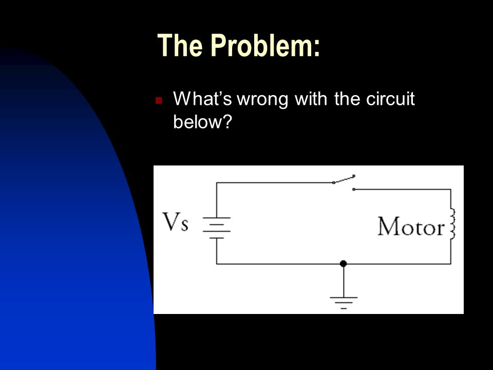 The Problem: What's wrong with the circuit below